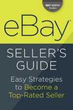 Ebay Seller's Guide: Easy Strategies to Become a Top-Rated Seller