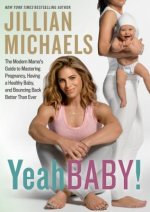 Yeah Baby!: The Modern Mama S Guide to Mastering Pregnancy, Having a Healthy Baby, and Bouncing Back Better Than Ever