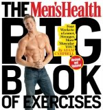 The Men's Health Big Book of Exercises (Revised and Updated): Four Weeks to a Leaner, Stronger, More Muscular You!