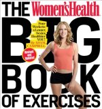 The Women's Health Big Book of Exercises (Revised and Updated): Four Weeks to a Leaner, Sexier, Healthier You!