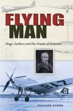 The Flying Man: Hugo Junkers and the Dream of Aviation