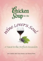 Chicken Soup for the Wine Lover's Soul: A Toast to the Perfect Occasion