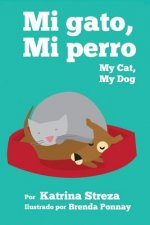 Mi Gato, Mi Perro/ My Cat, My Dog (Bilingual English Spanish Edition)