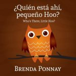 Quien esta ahi, Pequeqo Hoo?/ Who's there, Little Hoo? (Bilingual English Spanish Edition)
