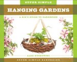 Super Simple Hanging Gardens:: A Kid's Guide to Gardening