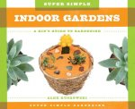 Super Simple Indoor Gardens:: A Kid's Guide to Gardening