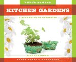Super Simple Kitchen Gardens:: A Kid's Guide to Gardening