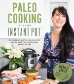 Instant Pot Paleo Cookbook: 80 Incredible Gluten- And Grain-Free Recipes Made Twice as Delicious in Half the Time