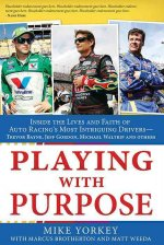Playing with Purpose: Racing: Inside the Lives and Faith of Auto Racing's Most Intrguing Drivers