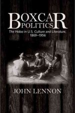 Boxcar Politics: The Hobo in U.S. Culture and Literature, 1869-1956