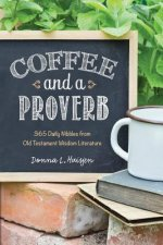 Coffee and a Proverb: 365 Daily Nibbles from Old Testament Wisdom Literature