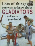 Lots of Things You Want to Know about Gladiators