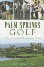 Palm Springs Golf:: A History of Coachella Valley Legends & Fairways
