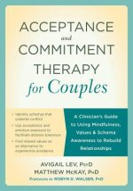 Acceptance and Commitment Therapy for Couples: Using Mindfulness, Values, and Schema Awareness to Rebuild Relationships
