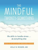The Mindful Twenty-Something: Powerful Skills to Help You Handle Stressful Life Skills One Moment at a Time
