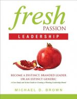 Fresh Passion Leadership: Become a Distinct, Branded Leader or an Extinct Generic