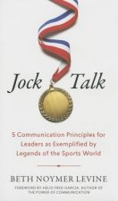 Jock Talk: 5 Communications Principles for Leaders as Exemplified by Legends of the Sports World