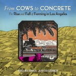 From Cows to Concrete: The Rise and Fall of Farming in Los Angeles