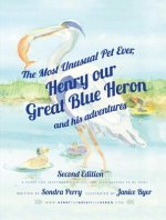The Most Unusual Pet Ever: Henry, Our Great Blue Heron and His Adventures