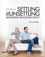 Settling the Unsettling: Understanding and Resolving Conflict (First Edition)