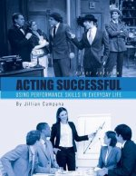 Acting Successful: Using Performance Skills in Everyday Life