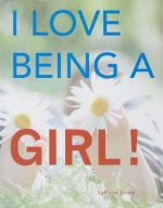 I Love Being a Girl!