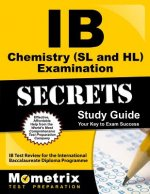 IB Chemistry (SL and HL) Examination Secrets Study Guide: IB Test Review for the International Baccalaureate Diploma Programme