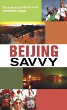 Beijing Savvy: A Smart Traveler's Guide to the City