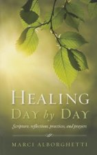 Healing Day by Day: Scripture, Reflections, Practices and Prayers