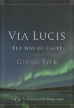 Via Lucis: The Way of Light: Praying the Stations of the Resurrection