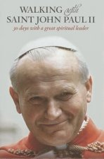 Walking with Saint John Paul II: 30 Days with a Great Spiritual Leader