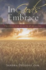 In God's Embrace: Prayers for Health & Healing