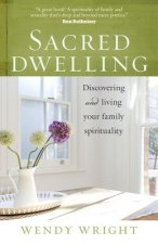 Sacred Dwelling: Discovering and Living Your Family Spirituality