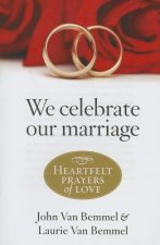 We Celebrate Our Marriage: Heartfelt Prayers of Love
