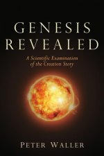 Genesis Revealed: A Scientific Examination of the Creation Story