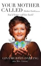 Your Mother Called (Mother Earth): You'd Better Call Her Back!