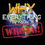 Why Everything You Know Is Wrong