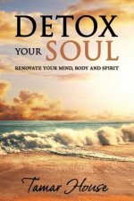 Detox Your Soul Renovate Your Mind, Body, and Spirit