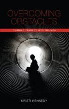 Overcoming Obstacles: Turning Tragedy Into Triumph