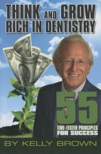 Think and Grow Rich in Dentistry: 55 Time-Tested Principles for Success