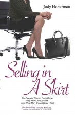 Selling in a Skirt: The Secrets Women Don't Know They Know about Sales