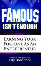Famous Isn't Enough: Earning Your Fortune as an Entrepreneur