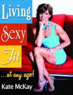 Living Sexy Fit: At Any Age!