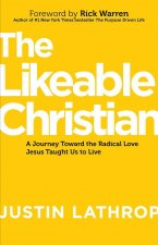 The Likeable Christian: A Journey Toward the Radical Love Jesus Taught Us to Live