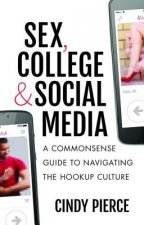 Sex, College, and Social Media: A Commonsense Guide to Navigating the Hookup Culture