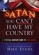 Satan You Can't Have My Country: A Spiritual Warfare Guide to Save America