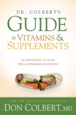 Dr. Colbert's Guide to Vitamins and Supplements: Be Empowered to Make Well-Informed Decisions