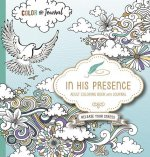 In His Presence Prayer Journal Adult Coloring Book: Color and Journal as You Spend Time with God