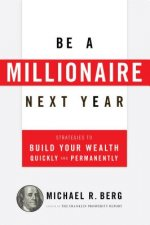 Be a Millionaire Next Year: Strategies to Use Today to Build Your Wealth Tomorrow
