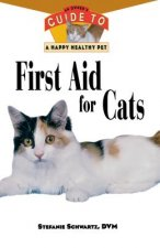 First Aid for Cats: An Owner's Guide to a Happy Healthy Pet